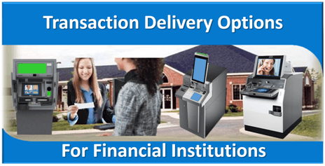 Transaction Delivery Options for Financial Institutions